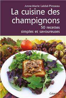 La Cuisine des champignons, 50 recettes simples et savoureuses